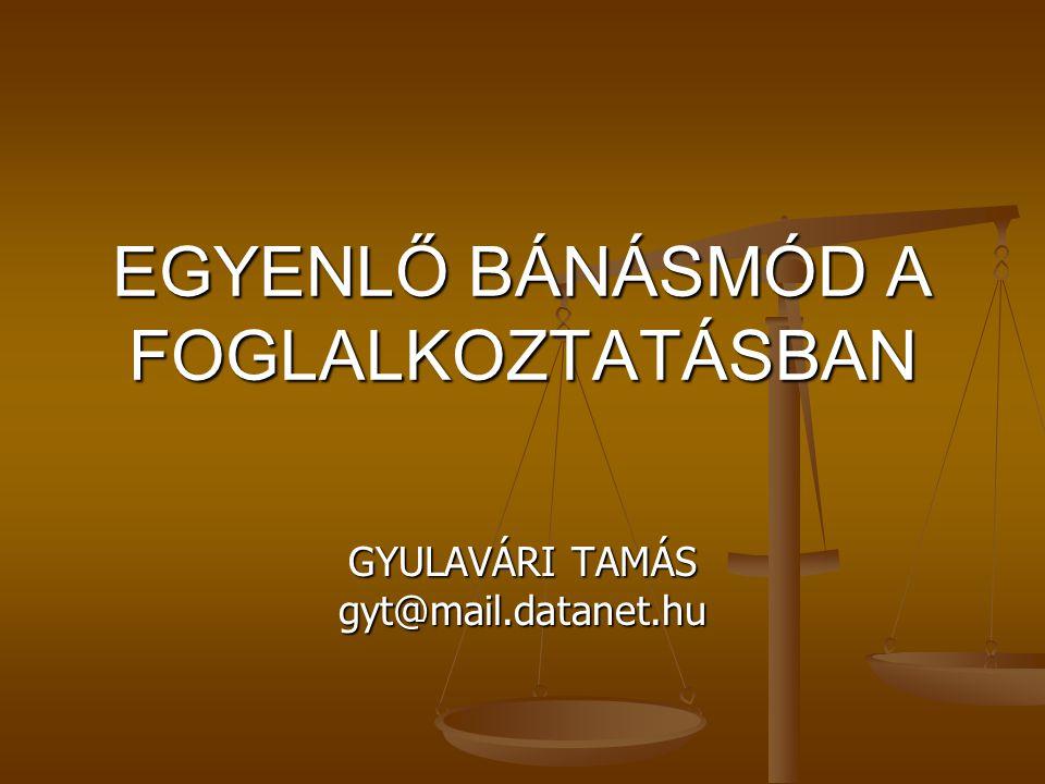 EGYENLŐ BÁNÁSMÓD A FOGLALKOZTATÁSBAN GYULAVÁRI TAMÁS gyt@mail.datanet.hu