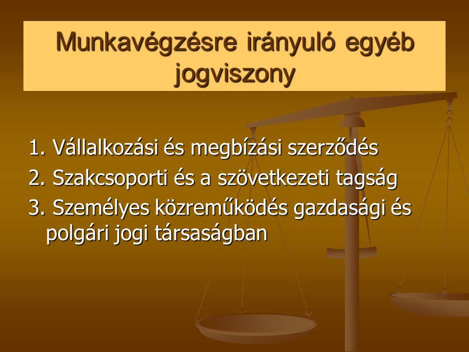 Munkavégzésre irányuló egyéb jogviszony 1. Vállalkozási és megbízási szerződés 2. Szakcsoporti és a szövetkezeti tagság 3. Személyes közreműködés gazd