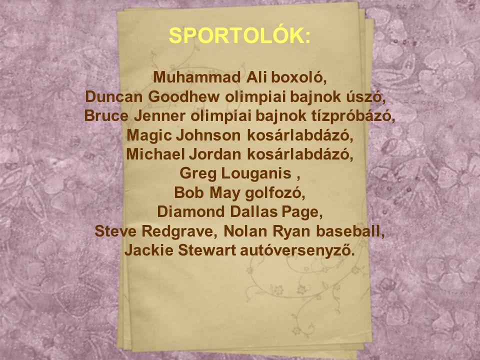 SPORTOLÓK: Muhammad Ali boxoló, Duncan Goodhew olimpiai bajnok úszó, Bruce Jenner olimpiai bajnok tízpróbázó, Magic Johnson kosárlabdázó, Michael Jord