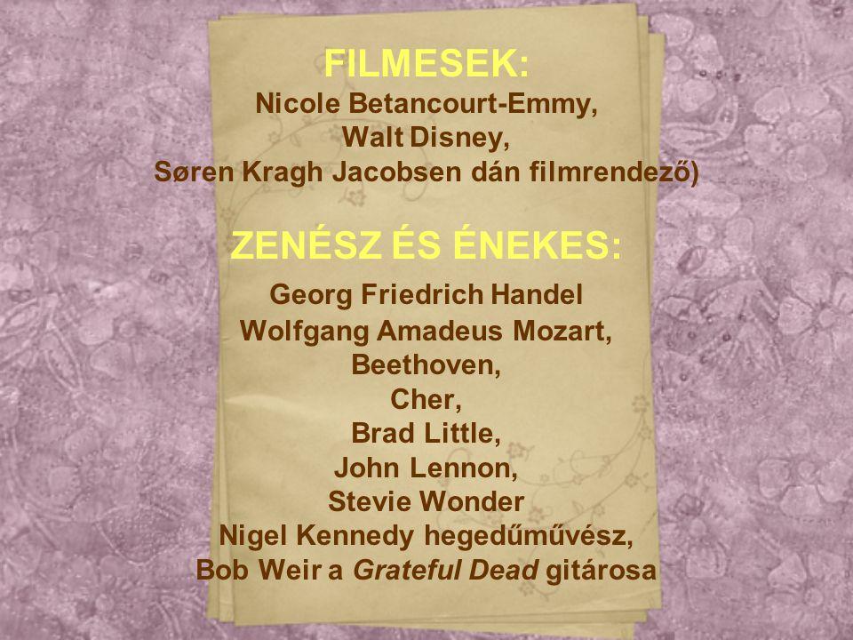 FILMESEK: Nicole Betancourt-Emmy, Walt Disney, Søren Kragh Jacobsen dán filmrendező) ZENÉSZ ÉS ÉNEKES: Georg Friedrich Handel Wolfgang Amadeus Mozart,