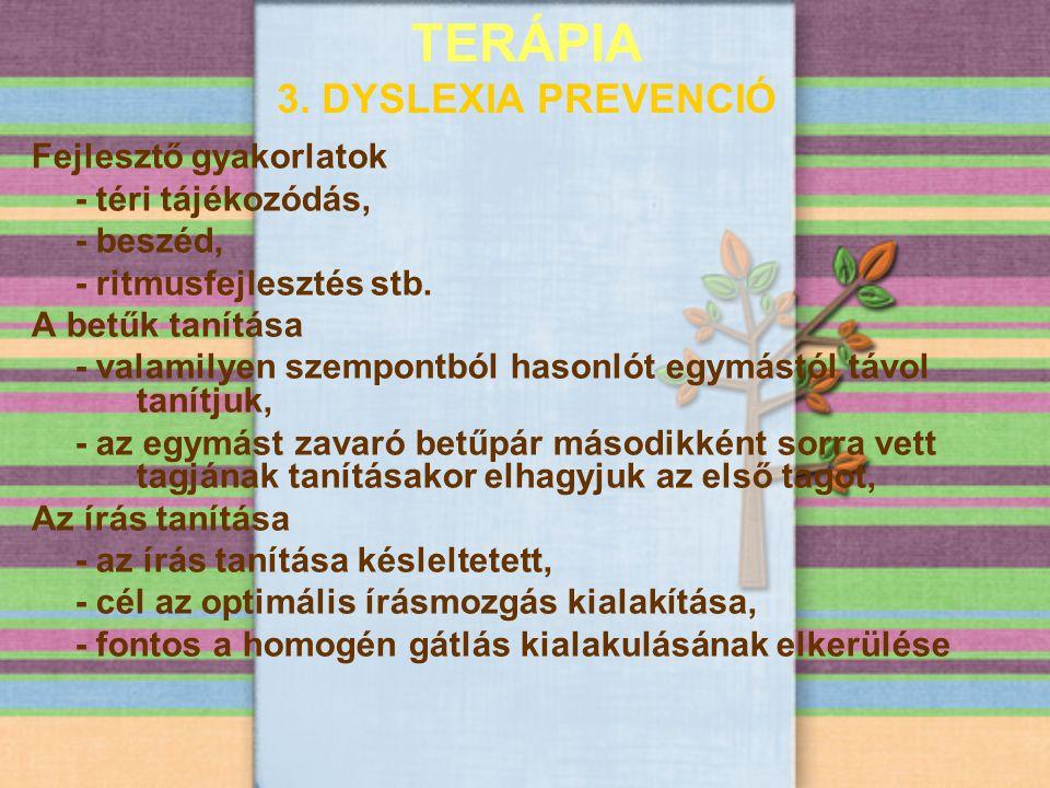 TERÁPIA 3. DYSLEXIA PREVENCIÓ Fejlesztő gyakorlatok - téri tájékozódás, - beszéd, - ritmusfejlesztés stb. A betűk tanítása - valamilyen szempontból ha