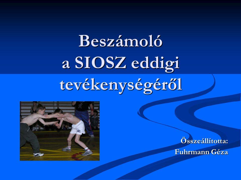 Beszámoló a SIOSZ eddigi tevékenységéről Összeállította: Fuhrmann Géza