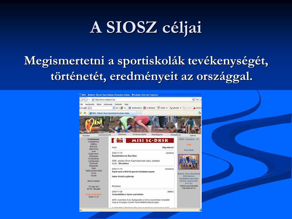 A SIOSZ céljai Megismertetni a sportiskolák tevékenységét, történetét, eredményeit az országgal.