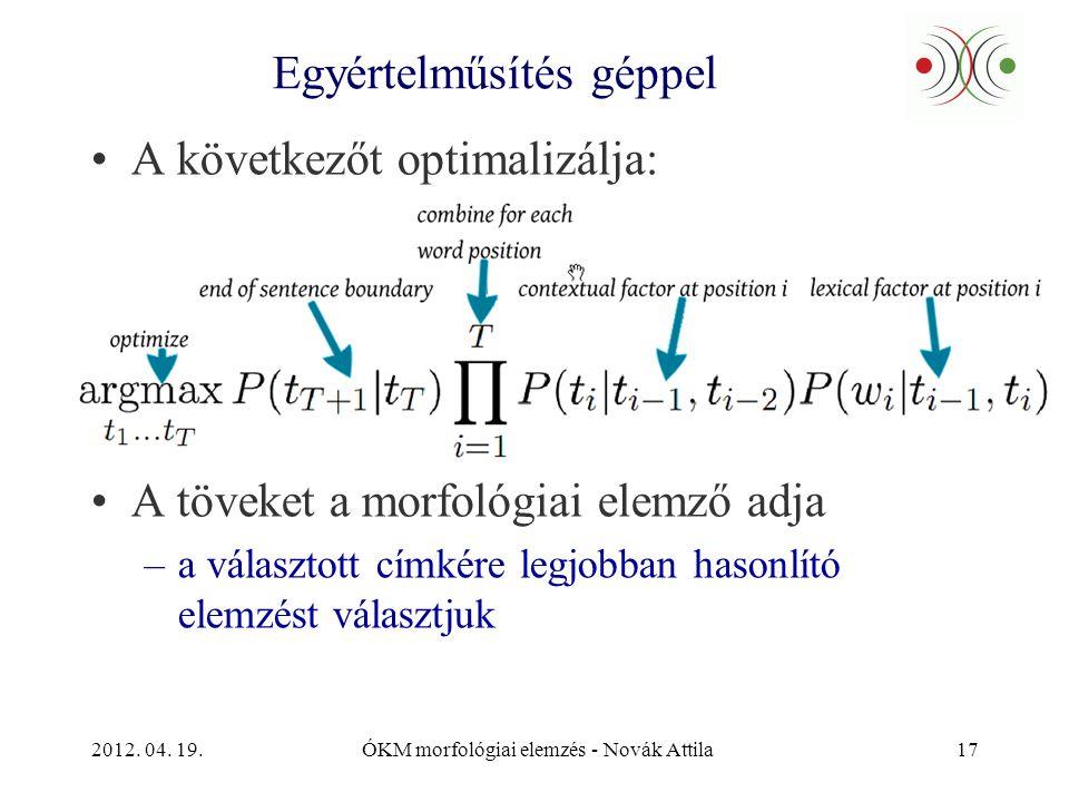 2012. 04. 19.ÓKM morfológiai elemzés - Novák Attila17 Egyértelműsítés géppel •A következőt optimalizálja: •A töveket a morfológiai elemző adja –a vála