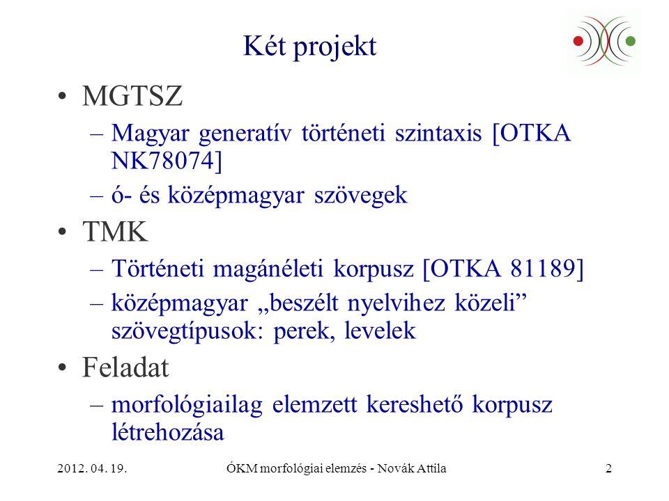 2012. 04. 19.ÓKM morfológiai elemzés - Novák Attila2 Két projekt •MGTSZ –Magyar generatív történeti szintaxis [OTKA NK78074] –ó- és középmagyar szöveg