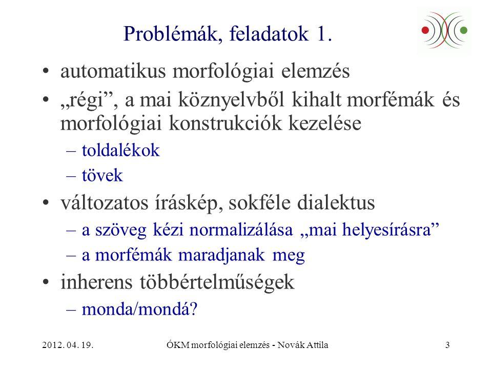 """2012. 04. 19.ÓKM morfológiai elemzés - Novák Attila3 Problémák, feladatok 1. •automatikus morfológiai elemzés •""""régi"""", a mai köznyelvből kihalt morfém"""