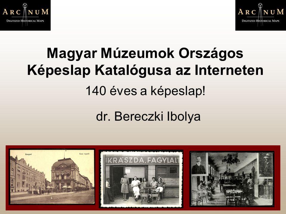 Magyar Múzeumok Országos Képeslap Katalógusa az Interneten 140 éves a képeslap! dr. Bereczki Ibolya