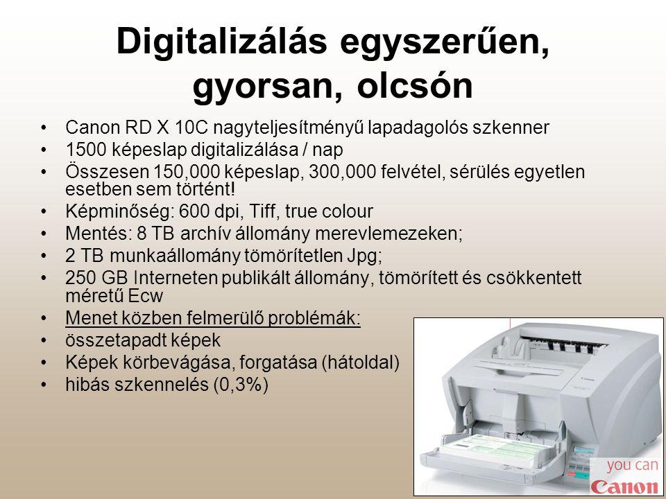 Digitalizálás egyszerűen, gyorsan, olcsón •Canon RD X 10C nagyteljesítményű lapadagolós szkenner •1500 képeslap digitalizálása / nap •Összesen 150,000 képeslap, 300,000 felvétel, sérülés egyetlen esetben sem történt.