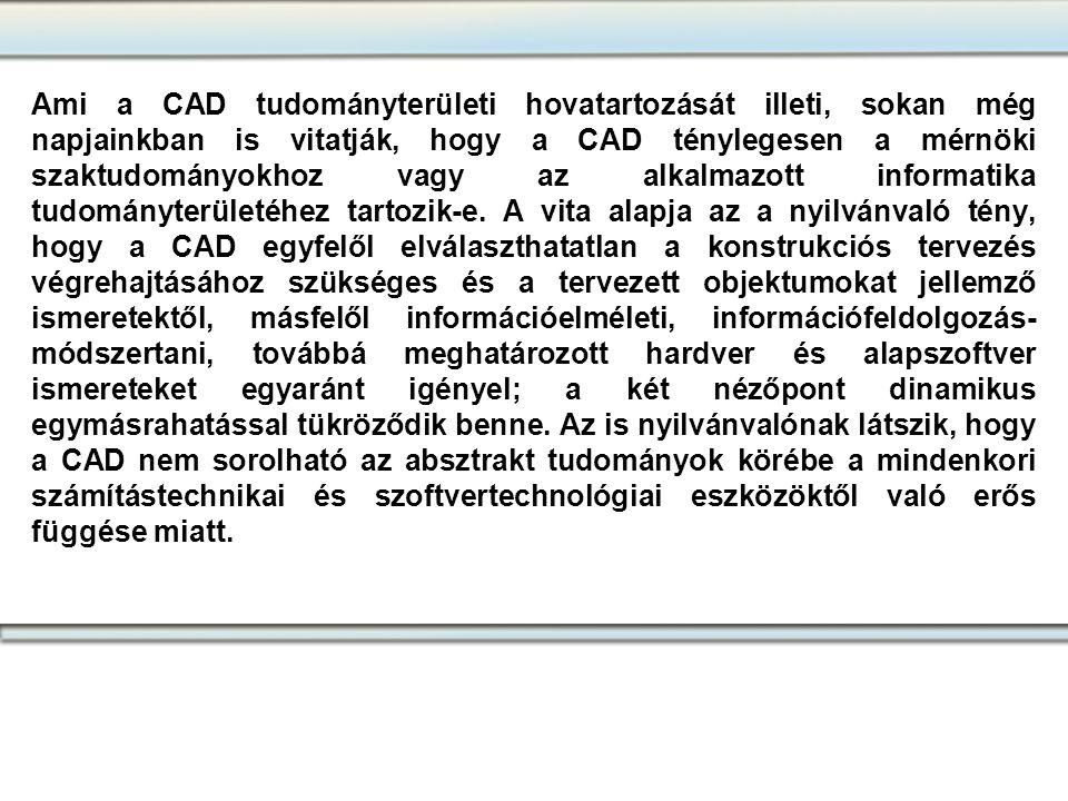 Ami a CAD tudományterületi hovatartozását illeti, sokan még napjainkban is vitatják, hogy a CAD ténylegesen a mérnöki szaktudományokhoz vagy az alkalm