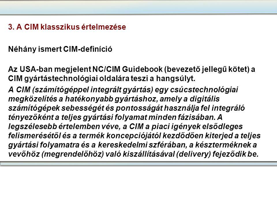 3. A CIM klasszikus értelmezése Néhány ismert CIM-definíció Az USA-ban megjelent NC/CIM Guidebook (bevezető jellegű kötet) a CIM gyártástechnológiai o