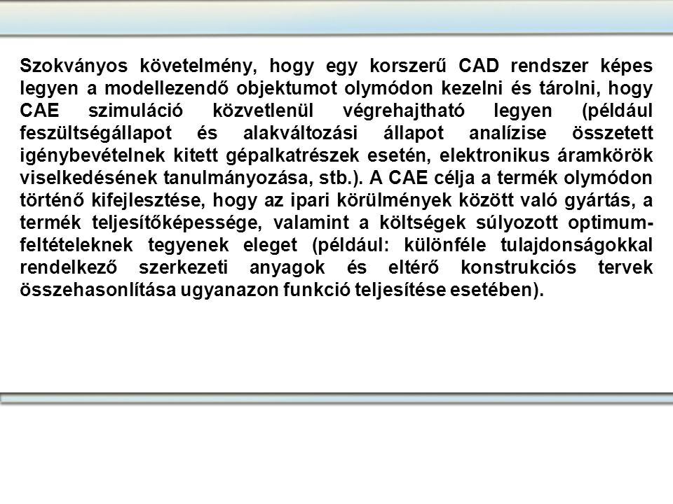 Szokványos követelmény, hogy egy korszerű CAD rendszer képes legyen a modellezendő objektumot olymódon kezelni és tárolni, hogy CAE szimuláció közvetl