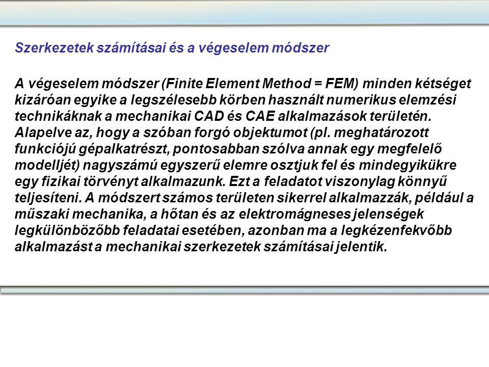 Szerkezetek számításai és a végeselem módszer A végeselem módszer (Finite Element Method = FEM) minden kétséget kizáróan egyike a legszélesebb körben