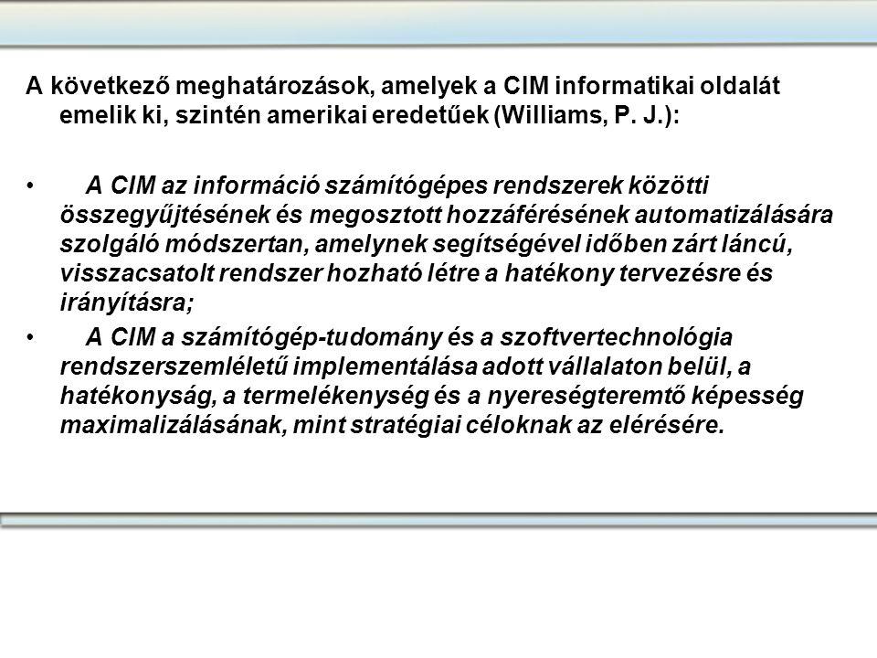 A következő meghatározások, amelyek a CIM informatikai oldalát emelik ki, szintén amerikai eredetűek (Williams, P. J.): •A CIM az információ számítógé