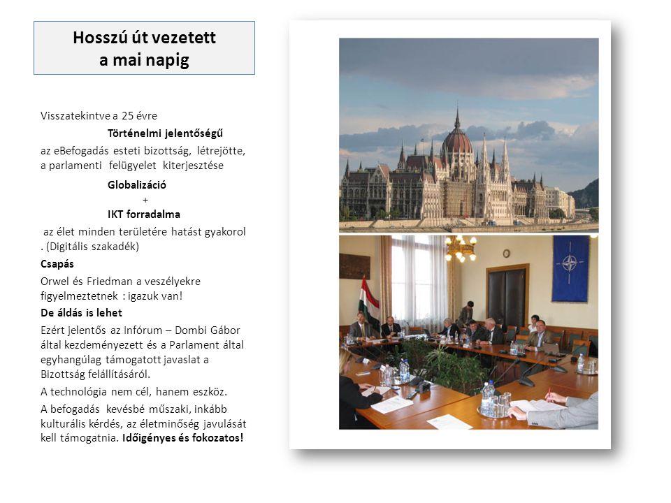 Hosszú út vezetett a mai napig Visszatekintve a 25 évre Történelmi jelentőségű az eBefogadás esteti bizottság, létrejötte, a parlamenti felügyelet kit