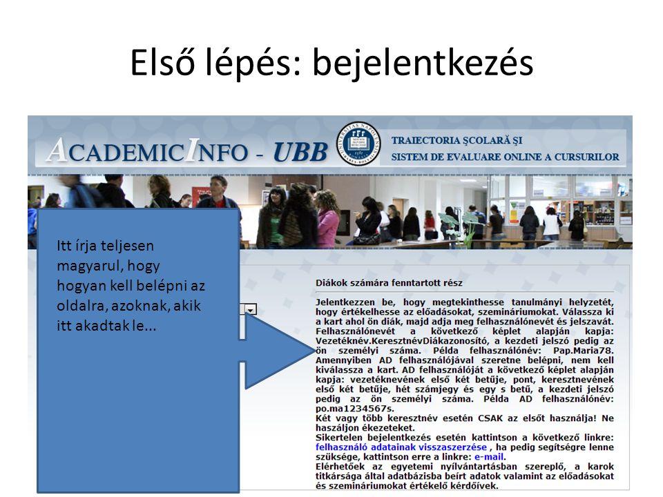 Első lépés: bejelentkezés Itt írja teljesen magyarul, hogy hogyan kell belépni az oldalra, azoknak, akik itt akadtak le...