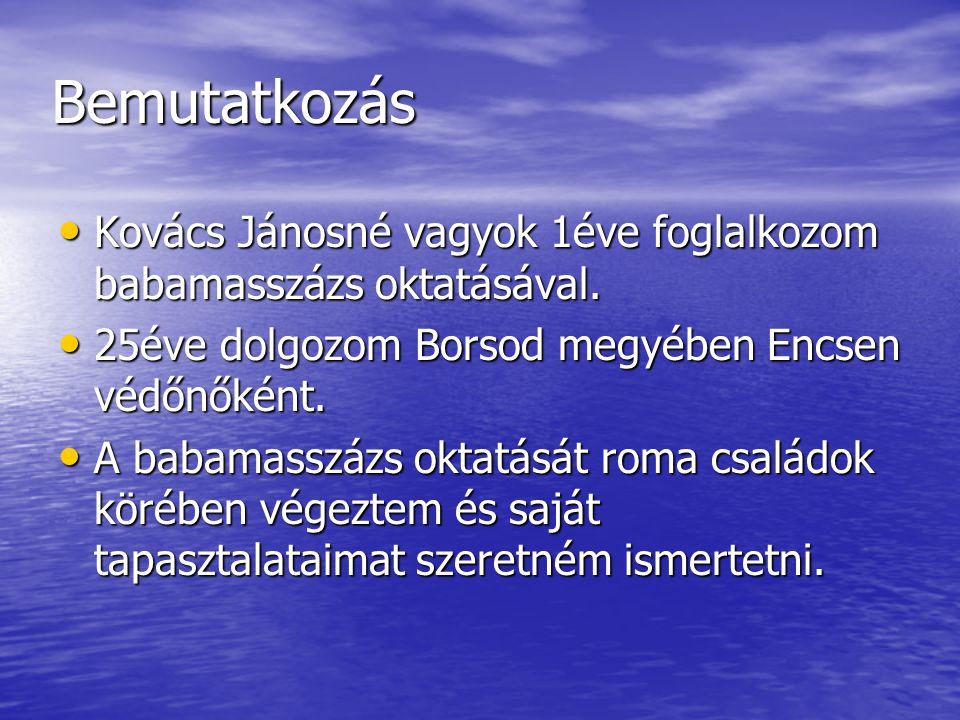 Bemutatkozás • Kovács Jánosné vagyok 1éve foglalkozom babamasszázs oktatásával.