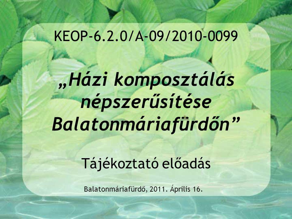 """KEOP-6.2.0/A-09/2010-0099 """"Házi komposztálás népszerűsítése Balatonmáriafürdőn"""" Tájékoztató előadás Balatonmáriafürdő, 2011. Április 16."""