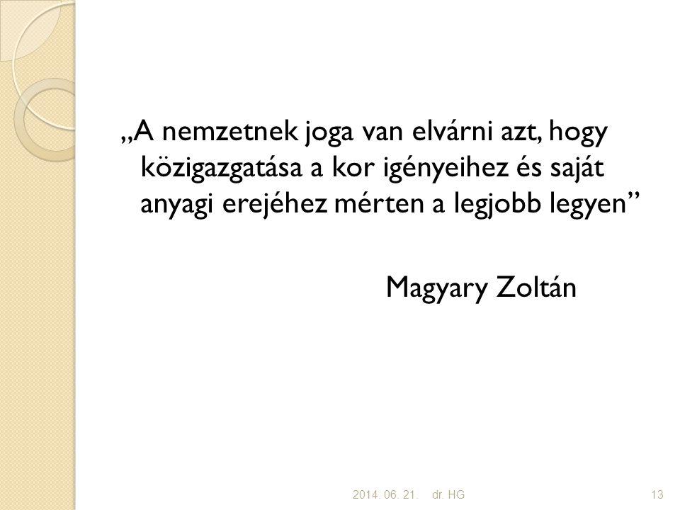 """""""A nemzetnek joga van elvárni azt, hogy közigazgatása a kor igényeihez és saját anyagi erejéhez mérten a legjobb legyen Magyary Zoltán 2014."""