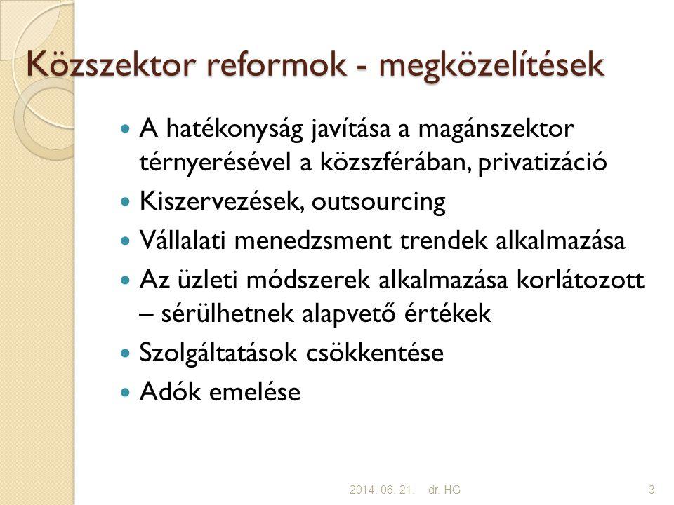 Közszektor reformok - megközelítések  A hatékonyság javítása a magánszektor térnyerésével a közszférában, privatizáció  Kiszervezések, outsourcing  Vállalati menedzsment trendek alkalmazása  Az üzleti módszerek alkalmazása korlátozott – sérülhetnek alapvető értékek  Szolgáltatások csökkentése  Adók emelése 2014.