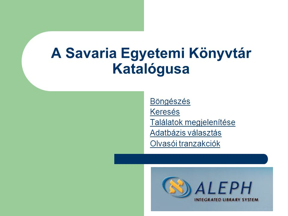 A Savaria Egyetemi Könyvtár Katalógusa Böngészés Keresés Találatok megjelenítése Adatbázis választás Olvasói tranzakciók