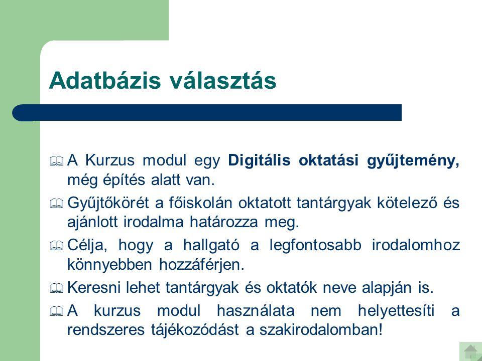 Adatbázis választás  A Kurzus modul egy Digitális oktatási gyűjtemény, még építés alatt van.