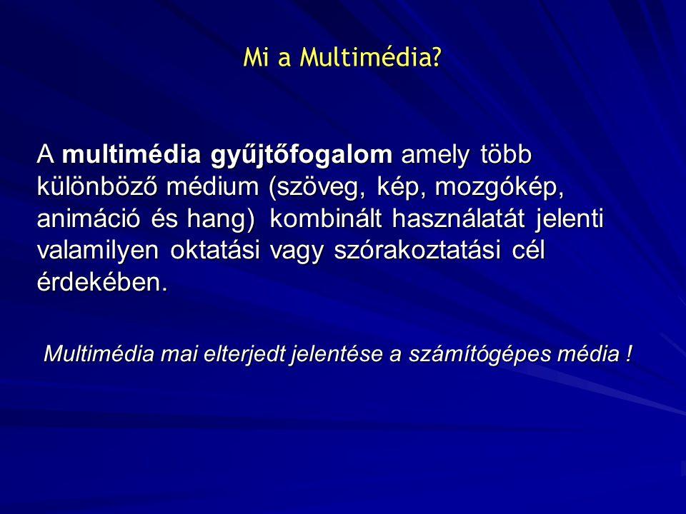 Mi a Multimédia? A multimédia gyűjtőfogalom amely több különböző médium (szöveg, kép, mozgókép, animáció és hang) kombinált használatát jelenti valami