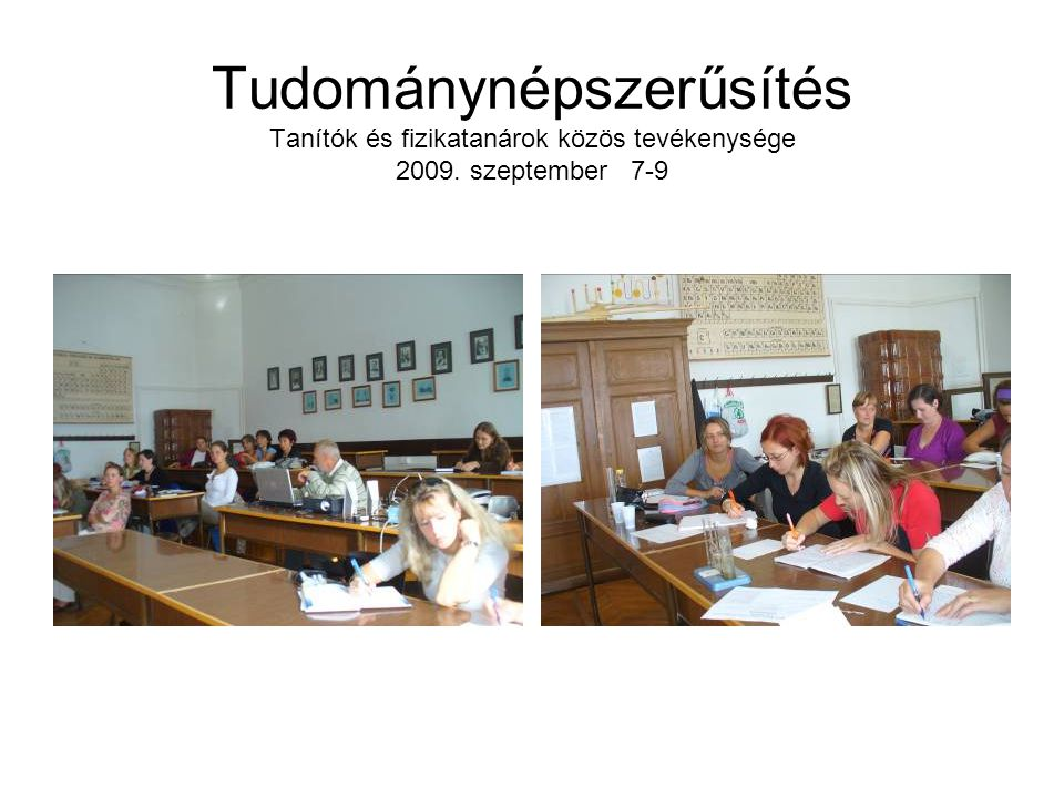 Tudománynépszerűsítés Tanítók és fizikatanárok közös tevékenysége 2009. szeptember 7-9