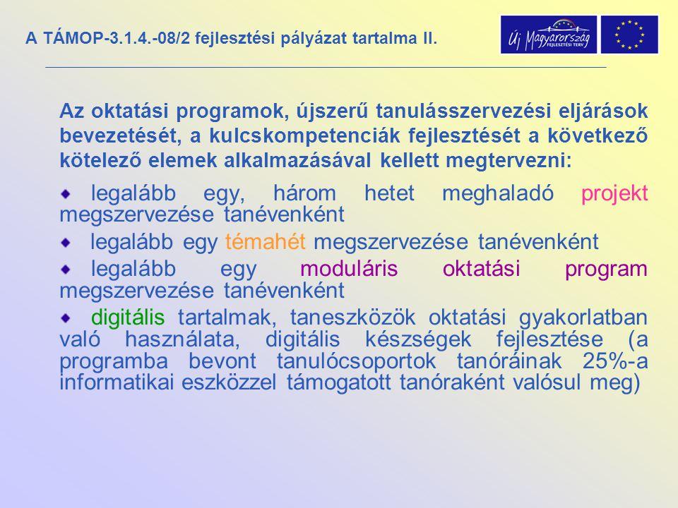 A TÁMOP-3.1.4.-08/2 fejlesztési pályázat tartalma II. Az oktatási programok, újszerű tanulásszervezési eljárások bevezetését, a kulcskompetenciák fejl