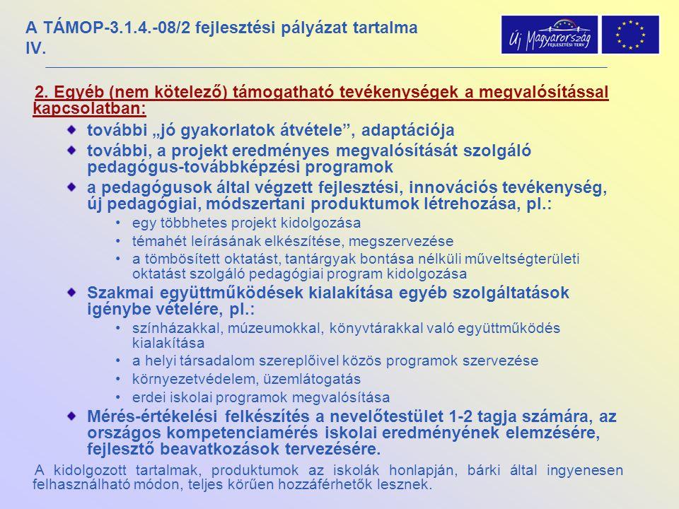 """A TÁMOP-3.1.4.-08/2 fejlesztési pályázat tartalma IV. 2. Egyéb (nem kötelező) támogatható tevékenységek a megvalósítással kapcsolatban: további """"jó gy"""