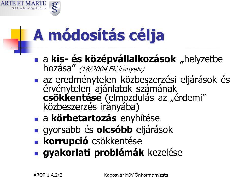 """ÁROP 1.A.2/BKaposvár MJV Önkormányzata A módosítás célja  a kis- és középvállalkozások """"helyzetbe hozása (18/2004 EK irányelv)  az eredménytelen közbeszerzési eljárások és érvénytelen ajánlatok számának csökkentése (elmozdulás az """"érdemi közbeszerzés irányába)  a körbetartozás enyhítése  gyorsabb és olcsóbb eljárások  korrupció csökkentése  gyakorlati problémák kezelése"""