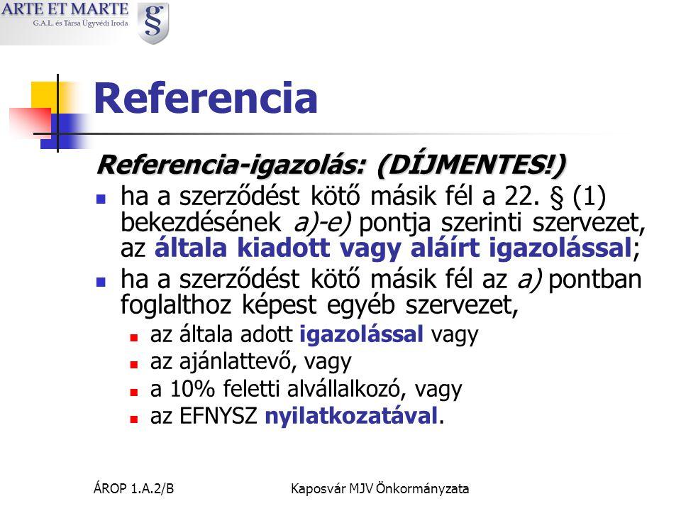 ÁROP 1.A.2/BKaposvár MJV Önkormányzata Referencia Referencia-igazolás: (DÍJMENTES!)  ha a szerződést kötő másik fél a 22.