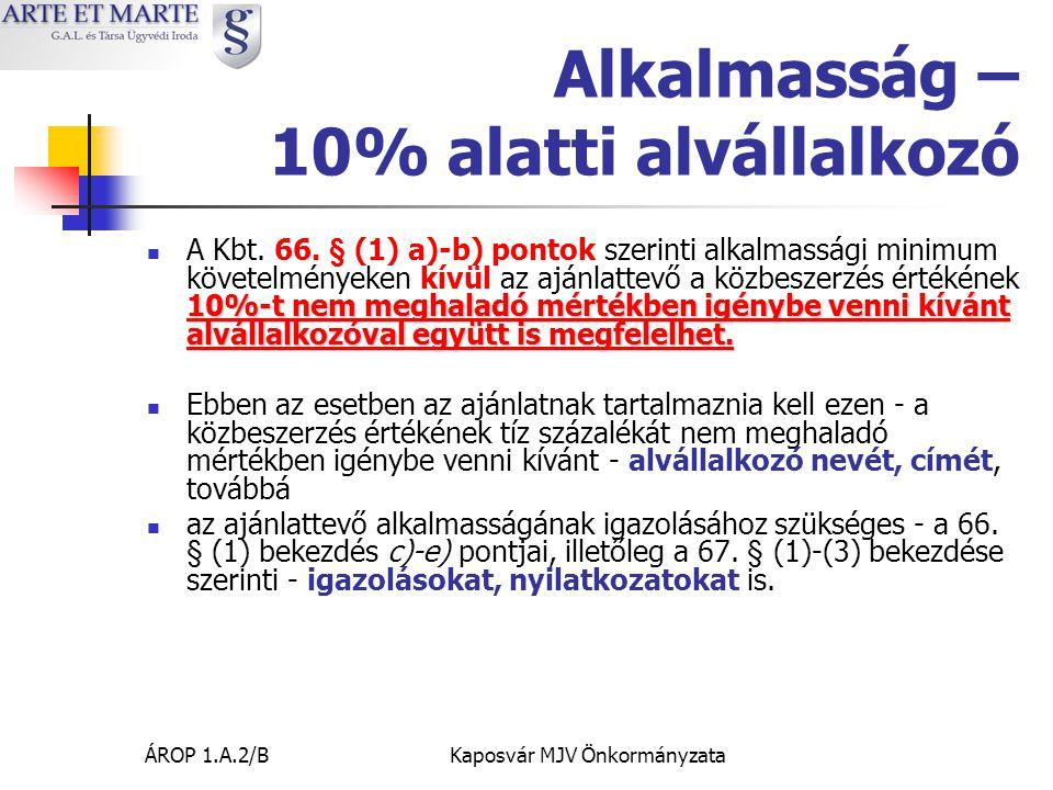 ÁROP 1.A.2/BKaposvár MJV Önkormányzata Alkalmasság – 10% alatti alvállalkozó 10%-t nem meghaladó mértékben igénybe venni kívánt alvállalkozóval együtt is megfelelhet.