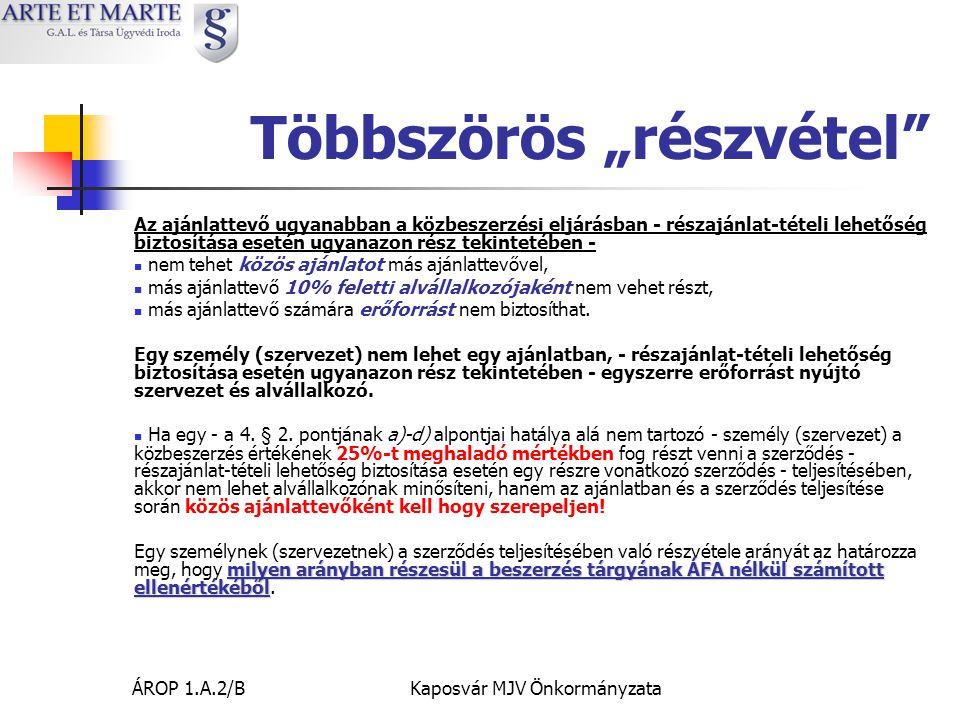 """ÁROP 1.A.2/BKaposvár MJV Önkormányzata Többszörös """"részvétel Az ajánlattevő ugyanabban a közbeszerzési eljárásban - részajánlat-tételi lehetőség biztosítása esetén ugyanazon rész tekintetében -  nem tehet közös ajánlatot más ajánlattevővel,  más ajánlattevő 10% feletti alvállalkozójaként nem vehet részt,  más ajánlattevő számára erőforrást nem biztosíthat."""