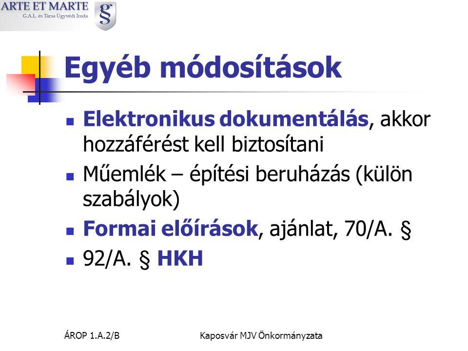 ÁROP 1.A.2/BKaposvár MJV Önkormányzata Egyéb módosítások  Elektronikus dokumentálás, akkor hozzáférést kell biztosítani  Műemlék – építési beruházás (külön szabályok)  Formai előírások, ajánlat, 70/A.