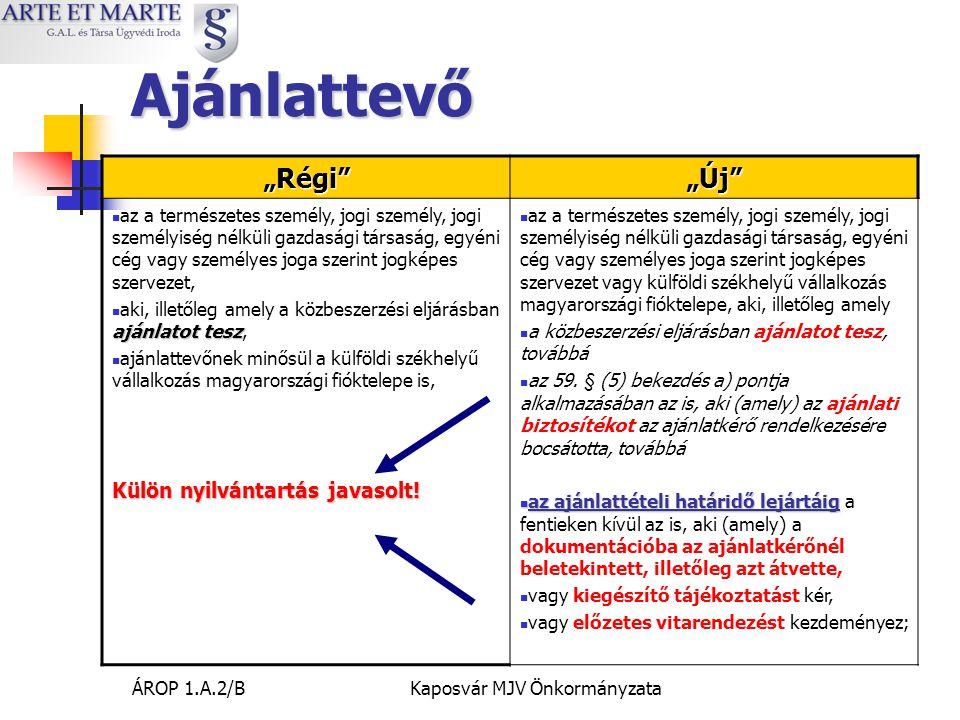 """ÁROP 1.A.2/BKaposvár MJV Önkormányzata Ajánlattevő """"Régi """"Új  az a természetes személy, jogi személy, jogi személyiség nélküli gazdasági társaság, egyéni cég vagy személyes joga szerint jogképes szervezet, ajánlatot tesz  aki, illetőleg amely a közbeszerzési eljárásban ajánlatot tesz,  ajánlattevőnek minősül a külföldi székhelyű vállalkozás magyarországi fióktelepe is, Külön nyilvántartás javasolt."""
