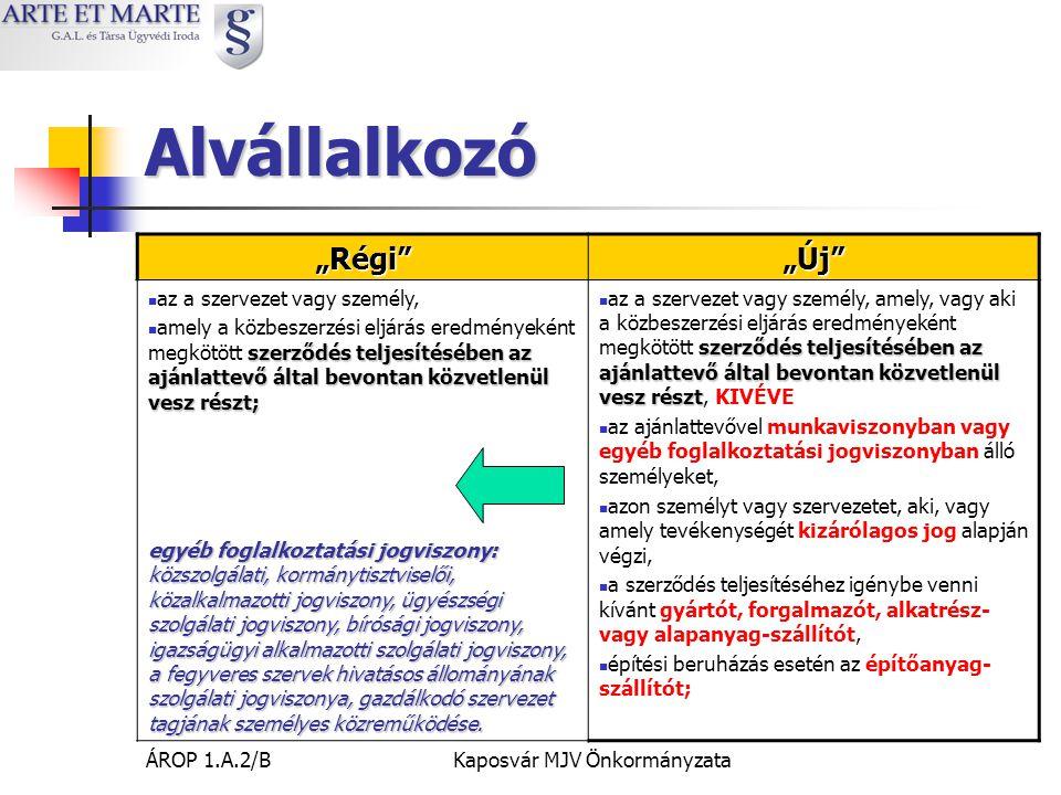 """ÁROP 1.A.2/BKaposvár MJV Önkormányzata Alvállalkozó """"Régi """"Új  az a szervezet vagy személy, szerződés teljesítésében az ajánlattevő által bevontan közvetlenül vesz részt;  amely a közbeszerzési eljárás eredményeként megkötött szerződés teljesítésében az ajánlattevő által bevontan közvetlenül vesz részt; egyéb foglalkoztatási jogviszony: közszolgálati, kormánytisztviselői, közalkalmazotti jogviszony, ügyészségi szolgálati jogviszony, bírósági jogviszony, igazságügyi alkalmazotti szolgálati jogviszony, a fegyveres szervek hivatásos állományának szolgálati jogviszonya, gazdálkodó szervezet tagjának személyes közreműködése."""