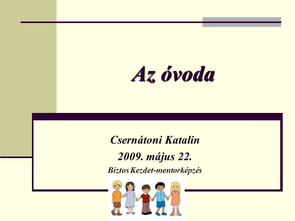 Az óvoda Csernátoni Katalin 2009. május 22. Biztos Kezdet-mentorképzés