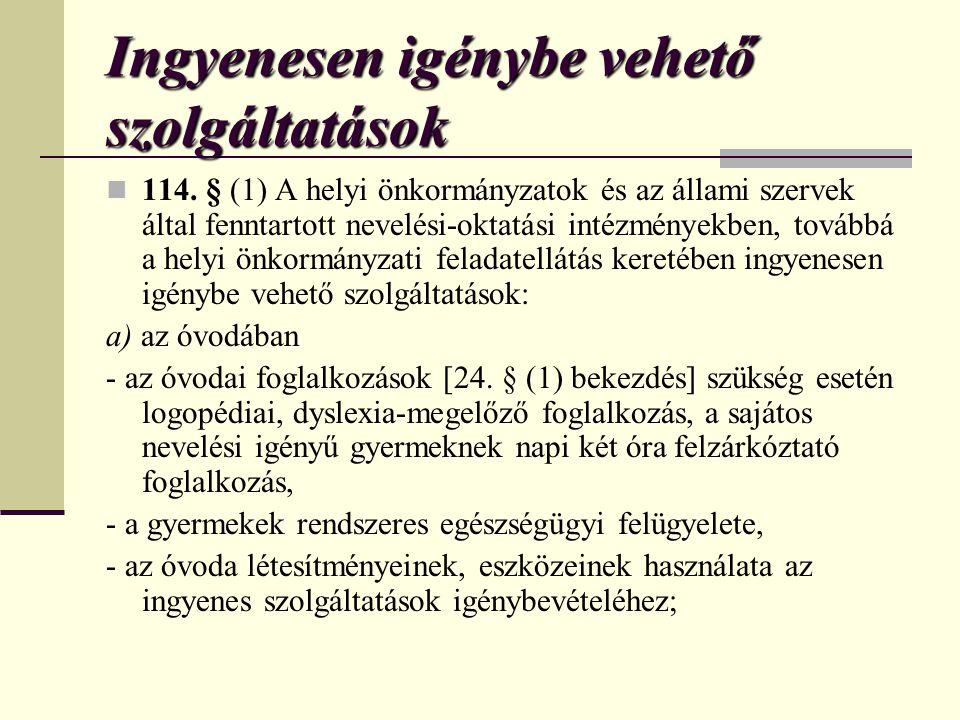 Ingyenesen igénybe vehető szolgáltatások  114. § (1) A helyi önkormányzatok és az állami szervek által fenntartott nevelési-oktatási intézményekben,