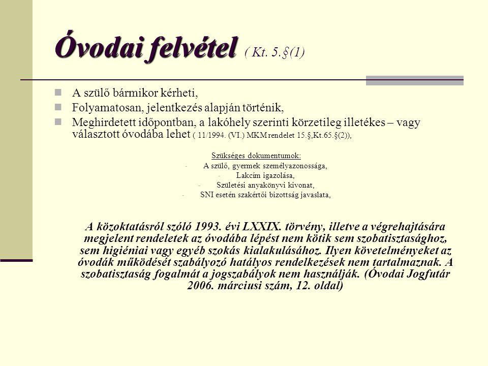 Óvodai felvétel Óvodai felvétel ( Kt. 5.§(1)  A szülő bármikor kérheti,  Folyamatosan, jelentkezés alapján történik,  Meghirdetett időpontban, a la