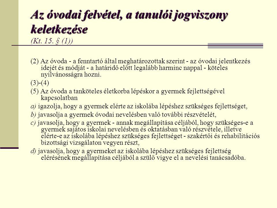 Az óvodai felvétel, a tanulói jogviszony keletkezése Az óvodai felvétel, a tanulói jogviszony keletkezése (Kt. 15. § (1)) (2) Az óvoda - a fenntartó á