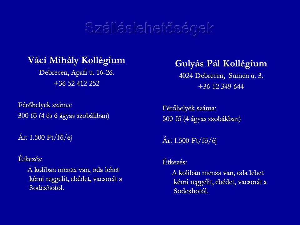 Váci Mihály Kollégium Debrecen, Apafi u. 16-26. +36 52 412 252 Férőhelyek száma: 300 fő (4 és 6 ágyas szobákban) Ár: 1.500 Ft/fő/éj Étkezés: A koliban