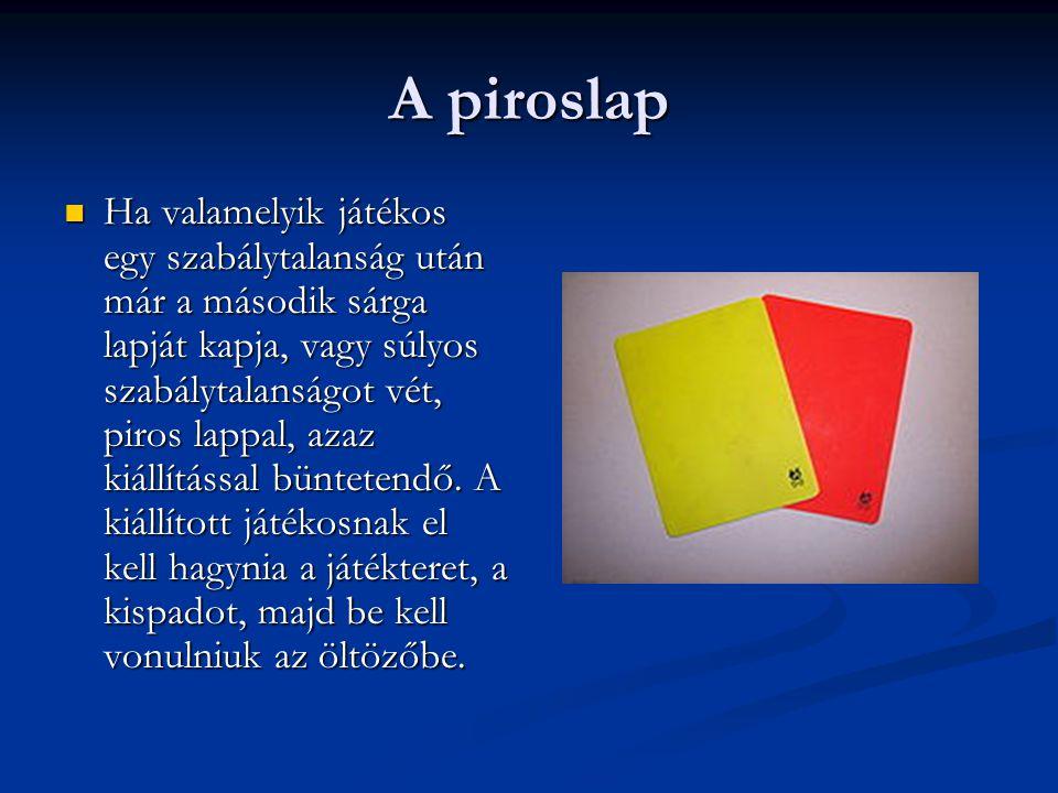 A piroslap HHHHa valamelyik játékos egy szabálytalanság után már a második sárga lapját kapja, vagy súlyos szabálytalanságot vét, piros lappal, az