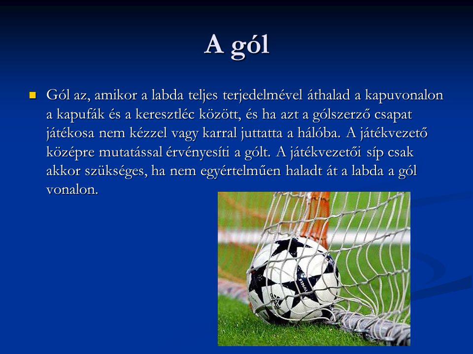 A gól  Gól az, amikor a labda teljes terjedelmével áthalad a kapuvonalon a kapufák és a keresztléc között, és ha azt a gólszerző csapat játékosa nem