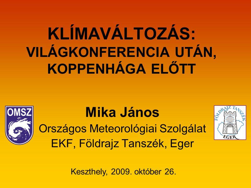 KLÍMAVÁLTOZÁS: VILÁGKONFERENCIA UTÁN, KOPPENHÁGA ELŐTT Mika János Országos Meteorológiai Szolgálat EKF, Földrajz Tanszék, Eger Keszthely, 2009.