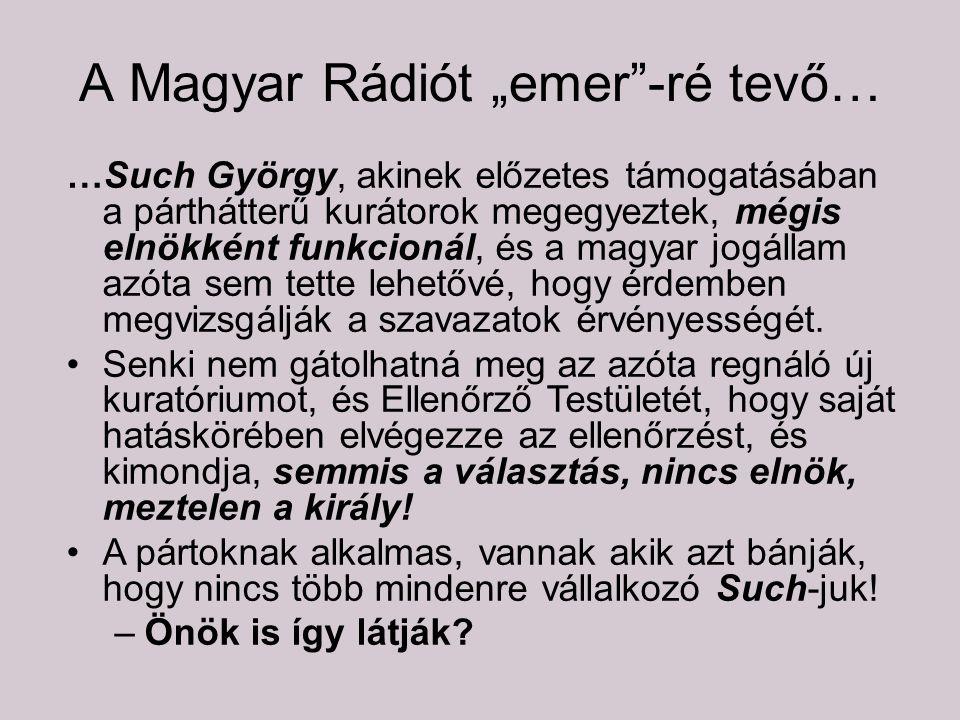 """A Magyar Rádiót """"emer -ré tevő… …Such György, akinek előzetes támogatásában a párthátterű kurátorok megegyeztek, mégis elnökként funkcionál, és a magyar jogállam azóta sem tette lehetővé, hogy érdemben megvizsgálják a szavazatok érvényességét."""