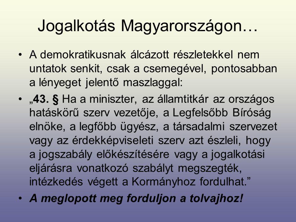 """Jogalkotás Magyarországon… •A demokratikusnak álcázott részletekkel nem untatok senkit, csak a csemegével, pontosabban a lényeget jelentő maszlaggal: •""""43."""