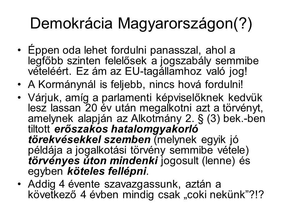Demokrácia Magyarországon(?) •Éppen oda lehet fordulni panasszal, ahol a legfőbb szinten felelősek a jogszabály semmibe vételéért.