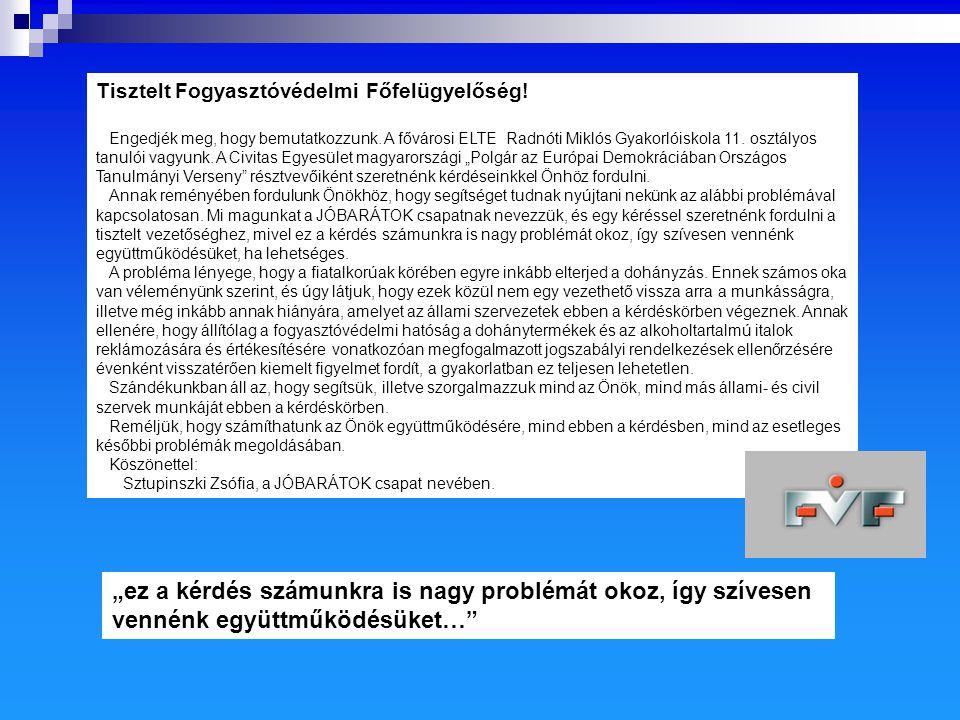 Tisztelt Fogyasztóvédelmi Főfelügyelőség! Engedjék meg, hogy bemutatkozzunk. A fővárosi ELTE Radnóti Miklós Gyakorlóiskola 11. osztályos tanulói vagyu