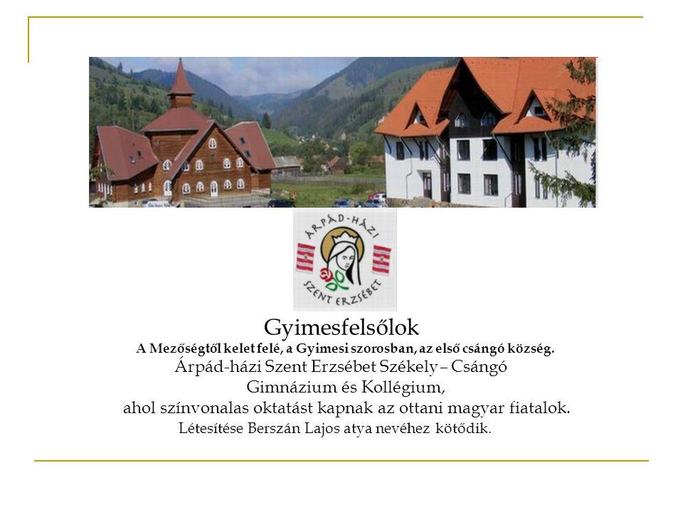 Gyimesfelsőlok A Mezőségtől kelet felé, a Gyimesi szorosban, az első csángó község.