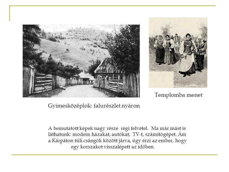 Templomba menet Gyimesközéplok: falurészlet nyáron A bemutatott képek nagy része régi felvétel. Ma már mást is láthatunk: modern házakat, autókat, TV-